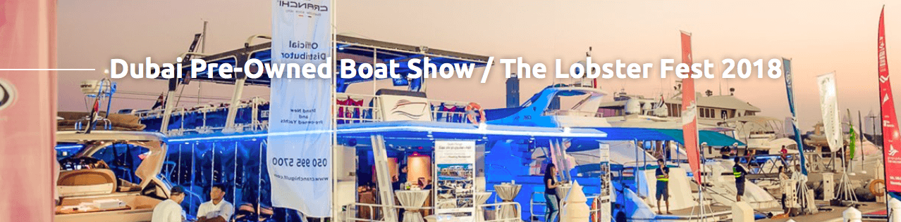 Dubai Pre-Owned Boat Show & The Lobster Fest 2018 - Coming Soon in UAE, comingsoon.ae