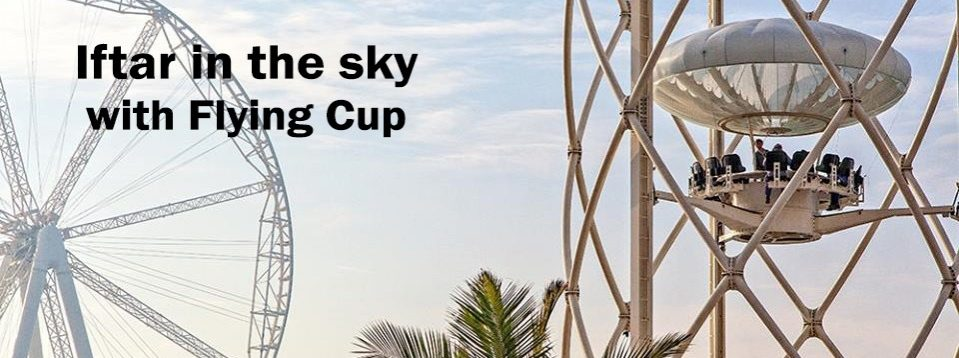 Iftar in the sky with Flying Cup - Coming Soon in UAE, comingsoon.ae