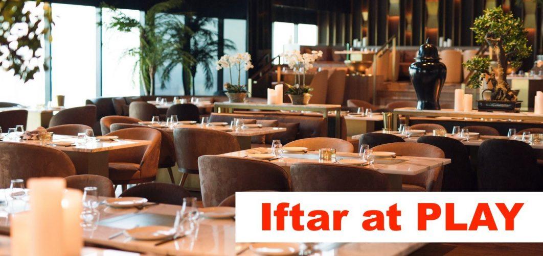 Iftar at PLAY - Coming Soon in UAE, comingsoon.ae