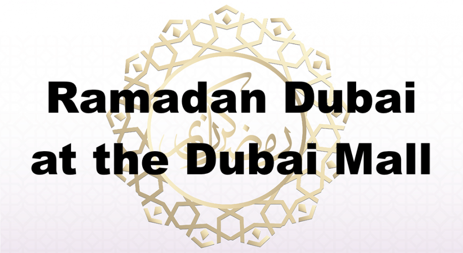 Ramadan Dubai at the Dubai Mall - Coming Soon in UAE, comingsoon.ae