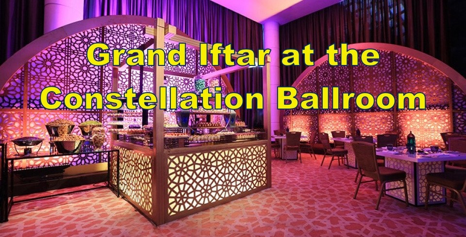 Grand Iftar at the Constellation Ballroom - Coming Soon in UAE, comingsoon.ae